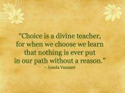 So true.  What have you learned about your choices?