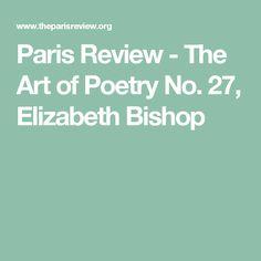 Paris Review - The Art of Poetry No. 27, Elizabeth Bishop