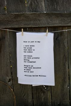 Flour Sack Towel William Carlos Williams Poem in black ink on white towel. $16.00, via Etsy.