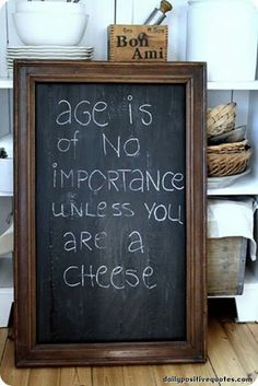 Age is of no importance when you are a cheese.  This would be cute to display for Wine & Cheese theme birthday party!