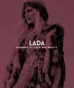 """""""EASTERN EUROPEAN/BALTIC MYTHOLOGY MEME > slavic gods and goddesses [8/9]: lada"""" Lada is the name of a Slavic deity of harmony, merriment, youth, love and beauty. She is represented as a girl with long golden hair sometimes with a wreath of ears of..."""