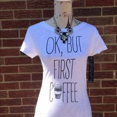 "2- left Ladies, OK But Coffee First White Tee Ladies OK, But Coffee First White Tee size Medium ~ 100% cotton-  . Scoop neck. Please do not purchase this listing . 2 mediums available. True to size .price is firm . Medium length is 26"" long and measures 18"" from underarm to underarm . Medium fits a size 8-10. Boutique Tops Tees - Short Sleeve"