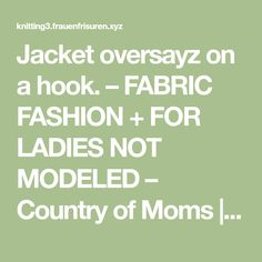 Jacket oversayz on a hook. – FABRIC FASHION + FOR LADIES NOT MODELED – Country of Moms | топы крючок | Postila angelar2987 A Hook, Mom, Country, Lady, Fabric, Jackets, Fashion, Tejido, Down Jackets