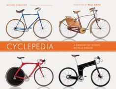 """""""Cyclepedia: A Century of Iconic Bicycle Design"""" by Michael Embacher, Foreward by Paul Smith"""