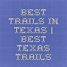 Best Trails in Texas | Best Texas Trails