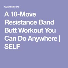 A 10-Move Resistance Band Butt Workout You Can Do Anywhere | SELF