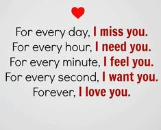 """Forever, I Love You Every Day, Never I Miss You - Short Quotes about Love    Best love quotes - """"For every day, I miss you, For every hour, I need you, For every minute, I feel you, For every second, I want You, Forever, I love you.""""short quotes about love - """"If I miss, above will be go on, end Sad Quotes.   #Love Quotes #sad quotes #Sad quotes about life #short love quotes #short love quotes for her #short love quotes for him #Short Quotes about Love"""