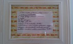 My Grandmother's recipe (in her handwriting) framed. Backed with scrapbook paper.