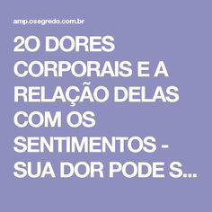 2O DORES CORPORAIS E A RELAÇÃO DELAS COM OS SENTIMENTOS - SUA DOR PODE SER EMOCIONAL!