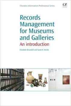 Records Management for Museums and Galleries: An Introduction / Charlotte Brunskill. Classmark: 9852.c.252.46