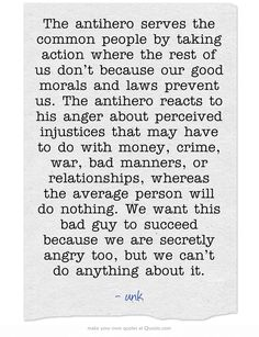 The antihero serves the common people by taking action where the...