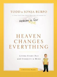 Heaven Changes Everything: Living Every Day with Eternity in Mind by Todd Burpo, http://www.amazon.com/dp/B0078FABOK/ref=cm_sw_r_pi_dp_FEK8sb06CR97P