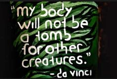 thats right de vinci was vegitarian! i agree with this quote. When I eat meat it makes me sad to think that this animal was once alive and now has been dismembered and it is in my mouth. Vegetarian Quotes, Vegan Quotes, Vegetarian Lifestyle, Vegan Vegetarian, Vegan Food, Vegan Recipes, Easy Recipes, Da Vinci Quotes, Albert Schweitzer