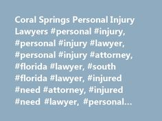 Coral Springs Personal Injury Lawyers #personal #injury, #personal #injury #lawyer, #personal #injury #attorney, #florida #lawyer, #south #florida #lawyer, #injured #need #attorney, #injured #need #lawyer, #personal #injury #law http://tampa.remmont.com/coral-springs-personal-injury-lawyers-personal-injury-personal-injury-lawyer-personal-injury-attorney-florida-lawyer-south-florida-lawyer-injured-need-attorney-injured-need-la/  # No Fees/Costs Unless You Win or Settle No charges, costs, fees…