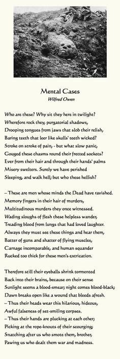 Mental Cases, by Wilfred Owen WWI Poetry This poem is about what was called Shell Shock in his day...but we now know as PTSD.