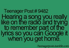 i have done this sooo many times, but i always forget the lyrics, and it drives me crazy for the next week, and then at 2:00 a.m. in the morning i wake up and the same song is stuck in my head with no chance of ever getting back out again.