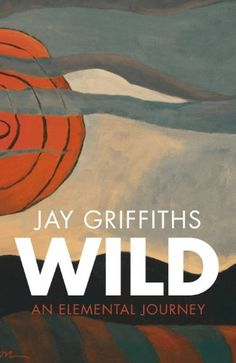 Wild: An Elemental Journey by Jay Griffiths. $9.41. Publisher: Penguin (May 31, 2007). Author: Jay Griffiths. 480 pages