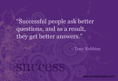 Successful people ask better questions, and as a result, they get better answers. - Tony Robbins #quote