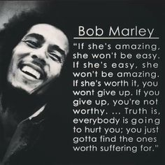 Famous Quotes If shes amazing she won't be easy If she's easy she won't be amazing Bob Marley Quotes By Famous People, Famous Quotes, Quotes To Live By, Me Quotes, Hurt Quotes, Peace Quotes, Quotes Images, Friend Quotes, Wisdom Quotes