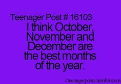 Why  October- Halloween which means...CANDY November- my birthday! DUHH. and thanksgiving which means... FOOD FOOD FOOD December- Christmas! Family , food , Jesus , God , presents! YAYAY
