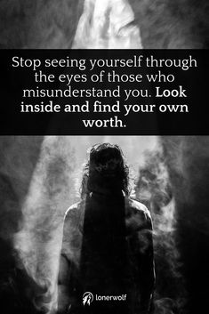 Look within. Honor yourself. Be the source of your own self-worth. You are WORTHY! Don't let others dictate your value.