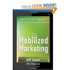 Mobilized Marketing: How to Drive Sales, Engagement, and Loyalty Through Mobile Devices: Amazon.co.uk: Jeff Hasen: Books