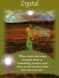 """Have faith and hope, because there is something positive and new on the horizon that you cn't yet see."""