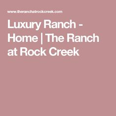 Luxury Ranch - Home | The Ranch at Rock Creek