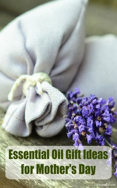 30+ Essential Oil Gift Ideas for Mother's Day!