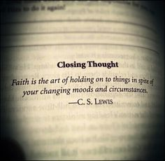 C.S. Lewis #quote #cslewis - #Faith is the art of holding on to things in spite of your changing moods and circumstances.