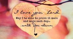 I love you Lord. May I be able to prove it more and more each day until you return. #cdff #iloveyou #christianquotes