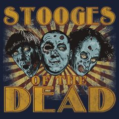 Stooges of the Dead - Zombie Art by ShantyShawn