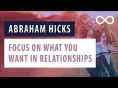 Abraham Hicks - Focus on what you want In Relationships - YouTube