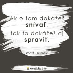 Ak o tom dokážeš snívať, tak to dokážeš aj spraviť. My Life My Rules, Motto, Walt Disney, Inspirational Quotes, Advice, Humor, Motivation, Ideas, Life Coach Quotes