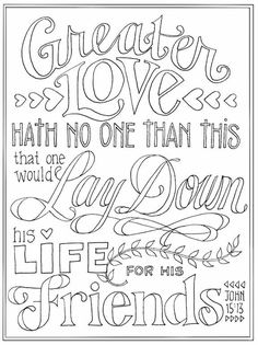 the bible verse in this weeks coloring page highlights a central theme of scripture greater love hath no one than this that one would lay down his life