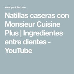 Natillas caseras con Monsieur Cuisine Plus | Ingredientes entre dientes - YouTube Lidl, Easy, Connect, Deserts, Healthy Dishes, Food Processor, Homemade, Kitchens, Thermomix