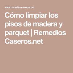 Cómo limpiar los pisos de madera y parquet | Remedios Caseros.net