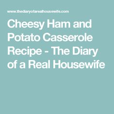 Cheesy Ham and Potato Casserole Recipe - The Diary of a Real Housewife