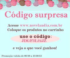 """ACESSE A NOVELÂNDIA >>www.novelandia.com.br coloque os produtos no carrinho, digite o código JDGF3L24JZ no campo"""" cupom de desconto"""" e veja o que você ganhou!"""