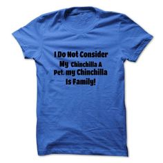 awesome I Do Not Consider My Chinchilla A Pet My Chinchilla Is Family Check more at http://9tshirt.net/i-do-not-consider-my-chinchilla-a-pet-my-chinchilla-is-family/
