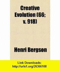 Creative Evolution (66; v. 918) (9781153866613) Henri Bergson , ISBN-10: 1153866617  , ISBN-13: 978-1153866613 ,  , tutorials , pdf , ebook , torrent , downloads , rapidshare , filesonic , hotfile , megaupload , fileserve