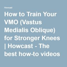 How to Train Your VMO (Vastus Medialis Oblique) for Stronger Knees | Howcast - The best how-to videos on the web