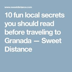 10 fun local secrets you should read before traveling to Granada — Sweet Distance