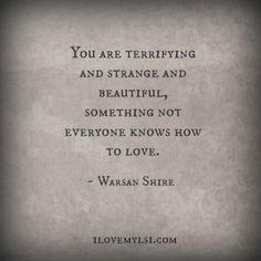 Terrifying and strange and beautiful. - Love, Sex, Intelligence