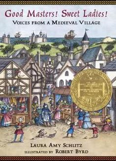 The Hardcover of the Good Masters!: Voices from a Medieval Village by Laura Amy Schlitz, Robert Byrd Newbery Award, Newbery Medal, Robert Byrd, Medieval Village, Masters, Amy, American Library Association, Award Winning Books, Award Winner