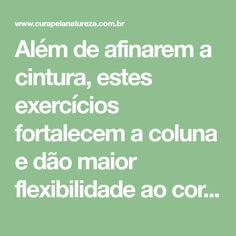 Além de afinarem a cintura, estes exercícios fortalecem a coluna e dão maior flexibilidade ao corpo.