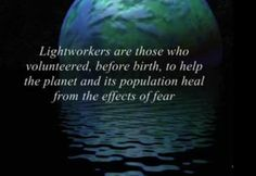 'Lightworkers'... a term not familiar enough, in these times of need...
