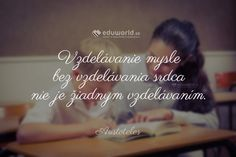 Vzdelávanie mysle bez vzdelávania srdca nie je žiadnym vzdelávaním. (Aristoteles) Motivational, Teaching, Children, Books, Creative, Young Children, Boys, Libros, Kids