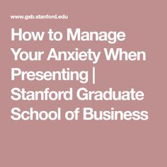 How to Manage Your Anxiety When Presenting   Stanford Graduate School of Business