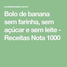Bolo de banana sem farinha, sem açúcar e sem leite - Receitas Nota 1000